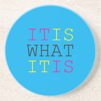 It Is What It Is - CMYK Beverage Coaster