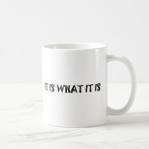 It Is What It Is cool apparel Coffee Mugs