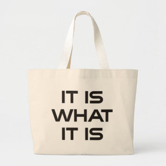 It is what it is large tote bag