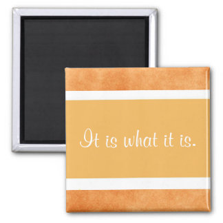 It is what it is. refrigerator magnet
