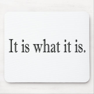 It Is What It Is Mouse Pad