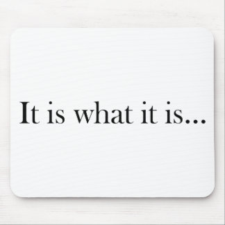 It Is What It Is... Mouse Pad