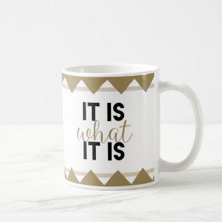 """""""It is what it is"""" - mug"""