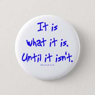 It Is What It Is Pinback Button