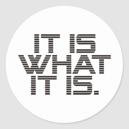 It Is What It Is Products & Designs! Classic Round Sticker