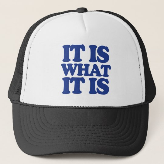 IT IS WHAT IT IS Snapback Trucker Hat