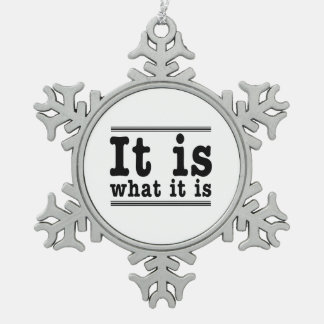 It Is What It Is Snowflake Pewter Christmas Ornament