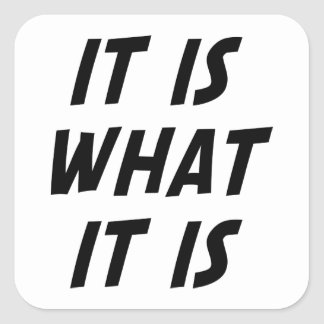 It Is What It Is Square Sticker