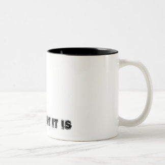 It is what it is Two-Tone coffee mug