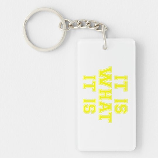 It Is What It Is Yellow Keychain