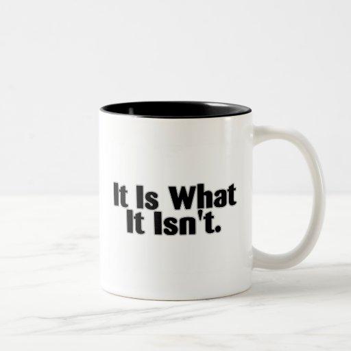 It Is What It Isn't Mug