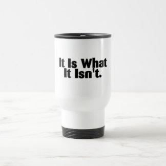 It Is What It Isn't Travel Mug