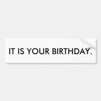 IT IS YOUR BIRTHDAY. CAR BUMPER STICKER
