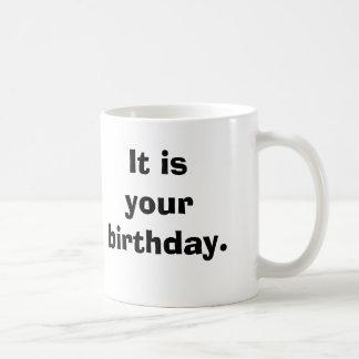 It is your birthday. coffee mug