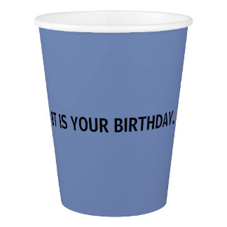 It is your birthday...CUP Paper Cup