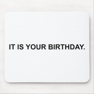 It Is Your Birthday Mouse Pads