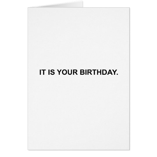 It is your birthday.  Note Card. Card