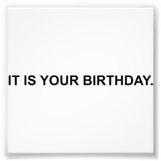 It Is Your Birthday Photo Print