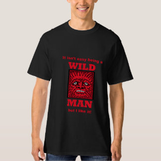 It Isn't Easy Being A Wild Man Men's T-shirt