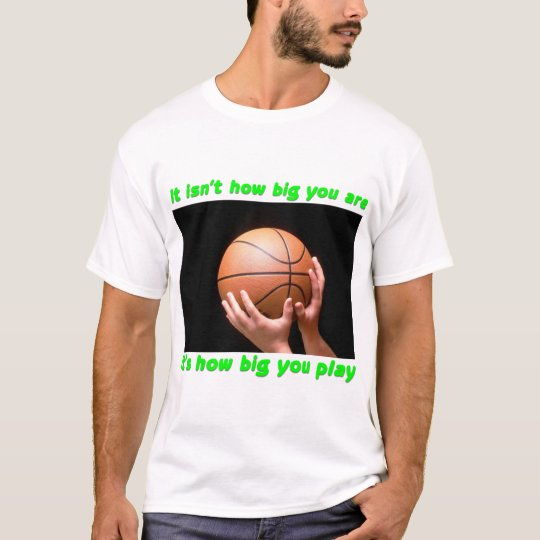 It  isn't how big you are T-Shirt