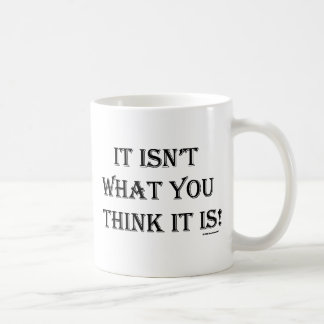 It Isnt What You Think It Is Mug