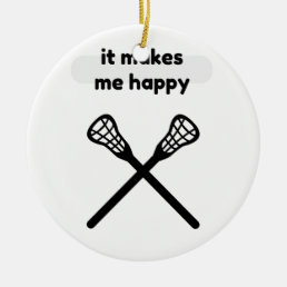 It Makes Makes Me Happy-Lacrosse Ceramic Ornament