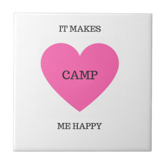 It Makes Me Happy- Camp Ceramic Tile