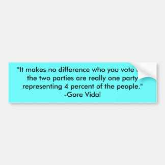 """""""It makes no difference who you vote for- the t... Car Bumper Sticker"""