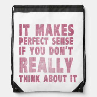 It makes perfect sense if you don't think about it drawstring bag