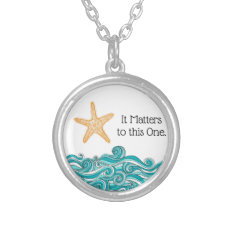 It Matters To This One Starfish Silver Plated Necklace at Zazzle