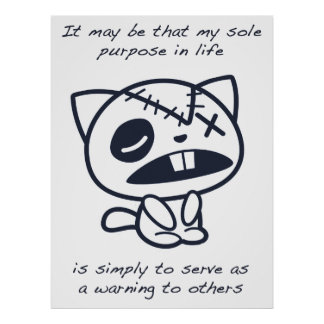 It may be that my sole purpose in life... poster