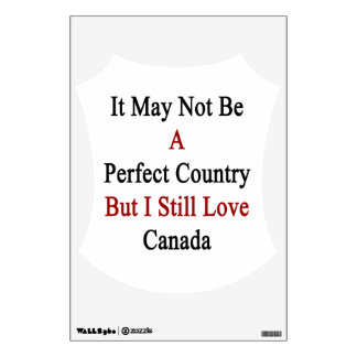 It May Not Be A Perfect Country But I Still Love C Wall Sticker