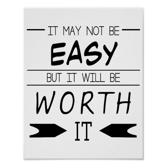 It May Not Be Easy But It Will Be Worth It Quote Poster Zazzlecom