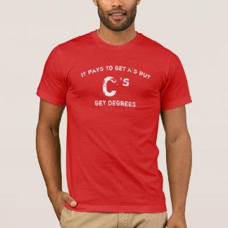 It may pay to get A's but C's get degrees T-Shirt