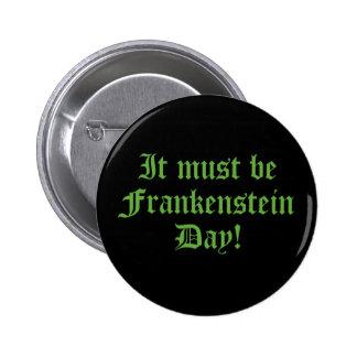 It Must Be Frankenstein Day Pinback Button