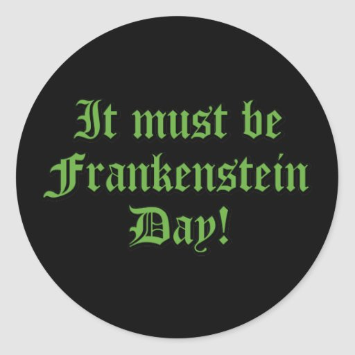 It Must Be Frankenstein Day Stickers