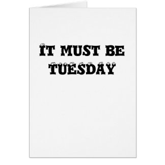 It must beTUESDAY Card