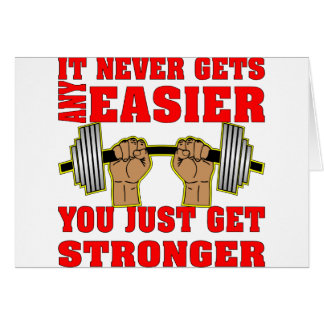 It Never Any Gets Easier You Just Get Stronger Card