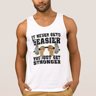 It Never Gets Any Easier You Just Get Stronger Tank Top