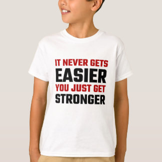 It Never Gets Easier You Just Get Stronger T-Shirt