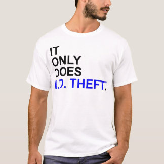 It Only Does ID Theft T-Shirt