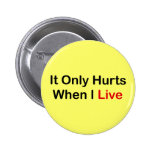 It Only Hurts When I Live Pins