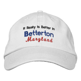 It Really Is Better in Betterton Maryland Embroidered Hat