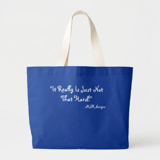 """""""It Really Is Just Not That Hard!"""", MSR designs Jumbo Tote Bag"""