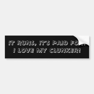 IT RUNS, IT'S PAID FOR.I LOVE MY CLUNKER! CAR BUMPER STICKER