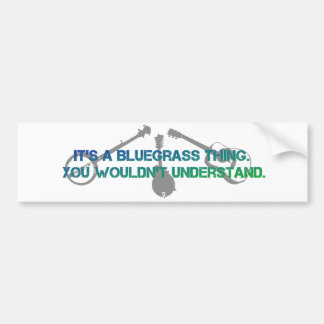 It s a Bluegrass Thing You Wouldn t Understand Bumper Stickers