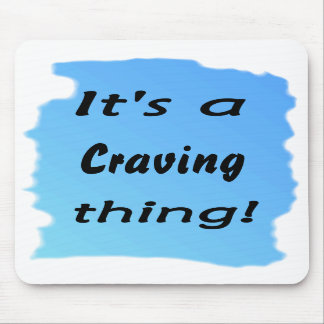 It s a craving thing mousepads