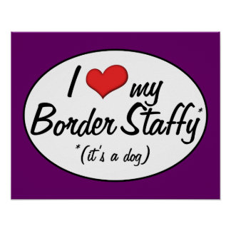 It s a Dog I Love My Border Staffy Posters