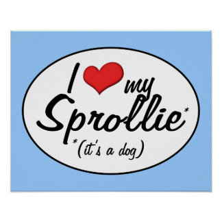 It s a Dog I Love My Sprollie Posters