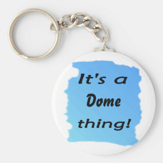 It s a dome thing keychain